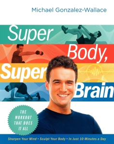 Super Body Super Brain by Michael Gonzalez-Wallace