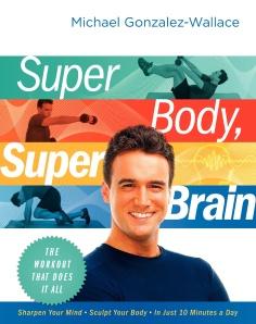 Super Body Super Brain by Michael Gonzalez-Wallace