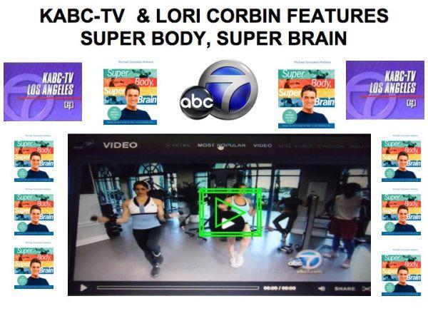 KABC-LORI CORBIN FEATURES SUPER BODY, SUPER BRAIN BY MICHAEL GONZALEZ-WALLACE