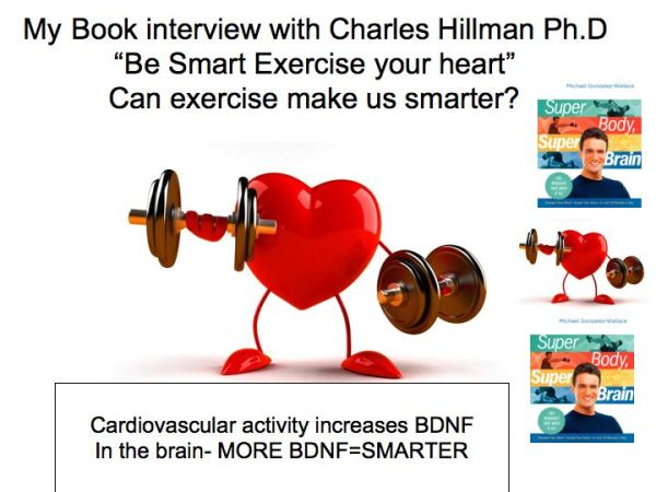 Be Smart: Exercise your heart. Interview with Charles Hillman Ph.D