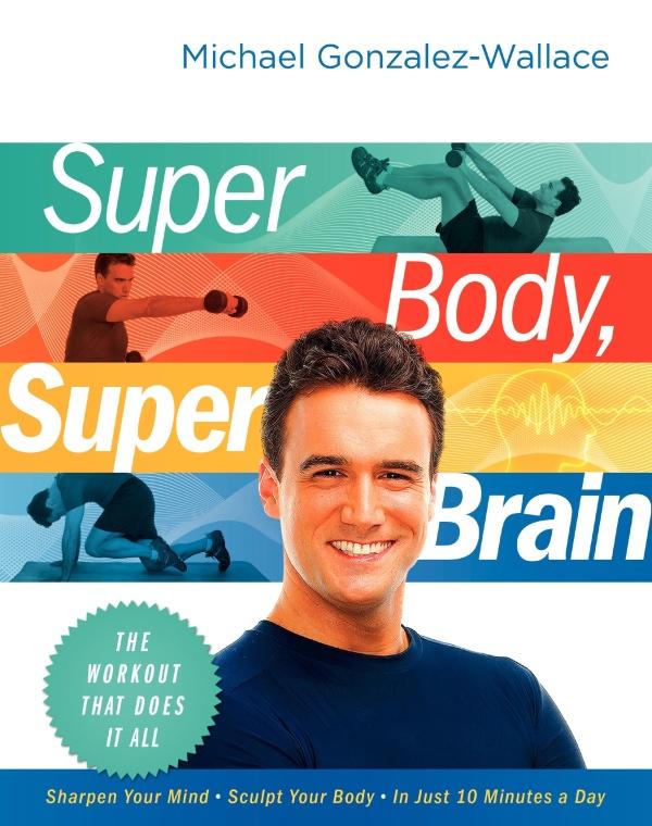 Super Body, Super Brain by Michael Gonzalez-Wallace
